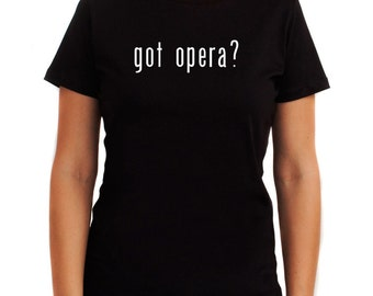 Got Opera? Women T-Shirt