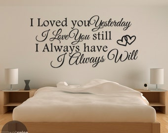 I Loved You Yesterday I Love You Still I Always Have I Always Will Vinyl Wall Decal Sticker
