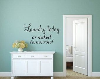 Laundry Today Or Naked Tomorrow Wall Decal Laundry Vinyl Decal Laundry Room Decal Laundry Decal Laundry Room Vinyl Laundry Room Decor