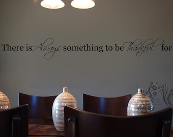 There is Always something to be Thankful for. - Wall Decal - Wall Vinyl - Wall Decor - Decal - family Wall Decal - wall decal sayings