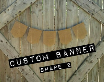 Custom Banner, Customized Banner, Custom Bunting, Customized Bunting, Custom Wedding Banner, Photography Prop, Photo Prop, Burlap Banner