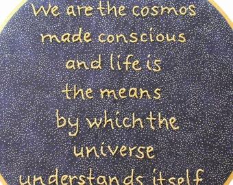 "Beautiful Quote from Prof. Brian Cox, ""We Are the Cosmos Made Conscious..."" Hand Embroidered Hoop Art. Modern Wall Hanging. Made to Order"