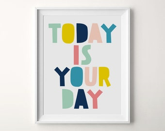 Today Is Your Day, Nursery Art Print, Nursery Printable, Colorful Nursery, Children Art Print, Nursery Quote, Poster Art, new baby,