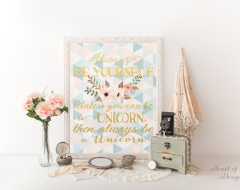 Printable art Unicorn art print Always be yourself unless you can be a unicorn Unicorn nursery art print Pink and gold HEART OF LIFE Design