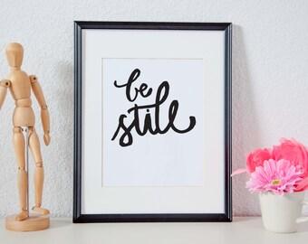 Be Still - Printable Wall Art - Typography Brush Script Poster