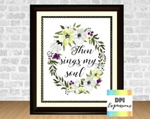 Then Sings My Soul, Printable Bible Verse Art, Christian Wall Art, Printable Scripture Art Print, Inspirational Quote, Typography Art Print