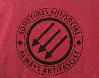 Mens or Womens Sometimes Antisocial Always Antifascist Screen Print T-shirt in Sizes S-3XL