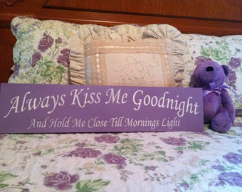 """Always Kiss Me Goodnight and Hold Me Close till Mornings Light sign - approximately 23 1/2 """" x5.5"""""""