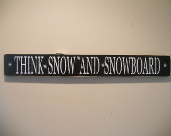 Think Snow And SnowBoard   Wood Sign