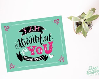 I Am Thankful For You - Hand Lettered Print
