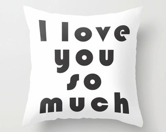 Y I Love You So Much Quotes : love pillow i love you so much pillow black white pillow modern quote ...