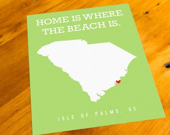 Isle of Palms, SC - Home Is Where The Beach Is - Art Print  - Your Choice of Size & Color!