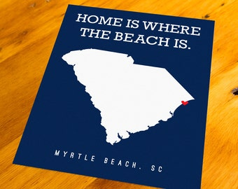 Myrtle Beach, SC - Home Is Where The Beach Is - Art Print  - Your Choice of Size & Color!