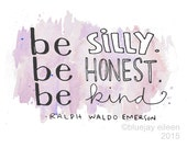 Be Silly. Be Honest. Be Kind. Print / Watercolor Quote Illustration / 5x7  or 8x10