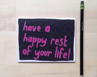 have a happy rest of your life! Card