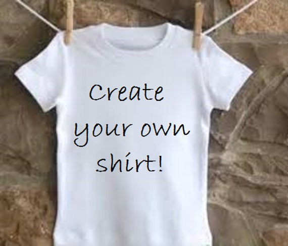 Create your own baby toddler youth adult shirt personalized for Create your own t shirt store online