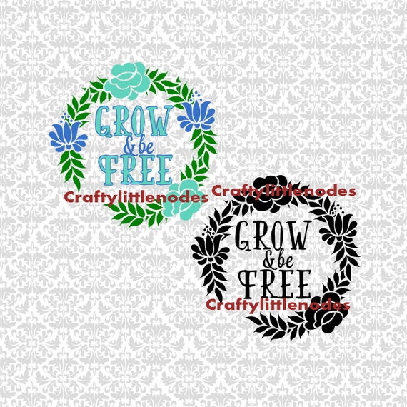 Grow & Be Free Flower Wreath Summer Gardening SVG STUDIO Ai EPS   Commercial Use INstant Download Cutting File cricut explore silhouette