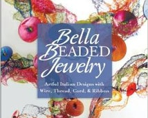 Bella Beaded Jewelry: Artful Italian Designs with Wire, Thread, Cord and Ribbon by Donatella Ciotti