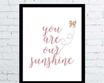 You are our Sunshine Nursery Print, printable wall art decor / poster, New Baby nursery room Sunshine poster instant download, nursery print