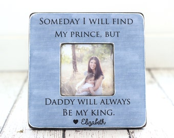 Father Daughter Dad Gift Personalized Frame Someday I Will Find My Prince but My Daddy Will Always Be My King