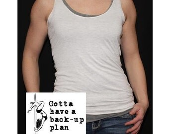 "Pole Dance ""Gotta have a back-up plan"" tank top"