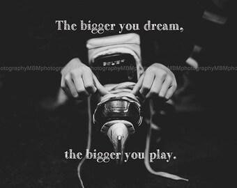 8x10 Bigger you Dream Hockey Print