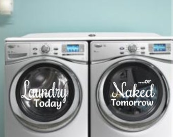 Laundry Today Naked Tomorrow, Laundry Room Decal, Washer and Dryer Decals, Vinyl Decal, Vinyl Wall Decal, Stickers, Labels DIY