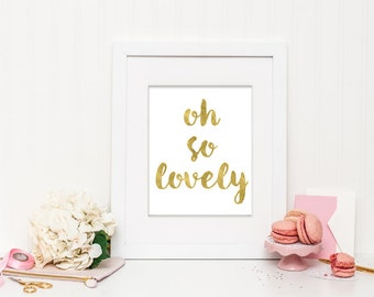 oh so lovely - Faux Gold Foil – Modern and Chic Printable Wall Art for Home or Office – Digital Download JPG