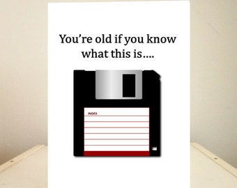 Birthday Card, Funny Birthday Card, Funny Cards, Funny Greeting Cards - You're Old -  Floppy Disk