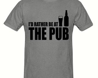 I'd rather be at the PUB t shirt,men,s t shirt sizes small- 2xl, gift,Drinking t shirt