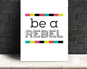Be a Rebel - Inspriational Print - Digital Download
