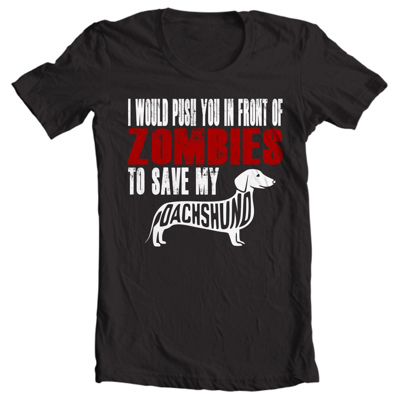 Dachshund T-shirt - I Would Push You In Front Of Zombies To Save My Dachshund - My Dog Dachshund T-shirt