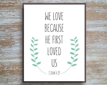 """We Love Because He First Loved Us 1 John 4:19 Bible Scripture Verse Wall Art Instant Printable Download PDF 8x10"""" 10x14"""" Customizable Sizes"""