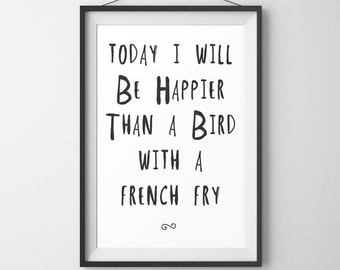 Motivational Poster, Motivational Quote,  Today i will Be Happier Than a Bird with a french fry Typography Art Print - INSTANT DOWNLOAD