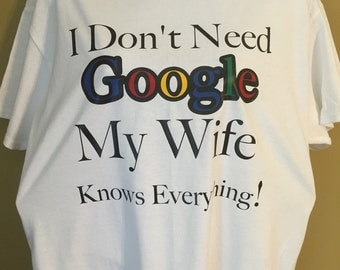 "Customized ""I dont need Google"" T-shirt"