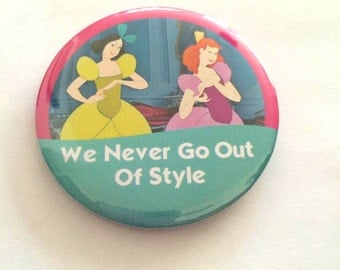 "Cinderella's Ugly Step Sisters Anastasia & Drizella ""We Never Go Out Of Style"" Disney Celebration Inspired Button/Pin/Badge"