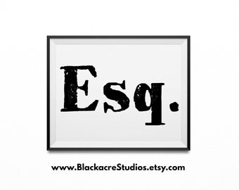 Esquire (Abbreviated Esq.) - New Lawyer Gift - Law Office Gifts -  Law Office Art - Attorney Gifts  - Lawyer Gifts - Gifts for Lawyers