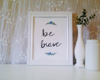 Hand Lettered Calligraphy / Watercolor Print / Be Brave / Wall Art / 8x10