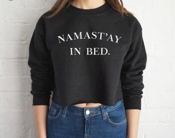 Namast'ay In Bed Crop Sweater Jumper Sweatshirt Cropped funny Yoga Namastay