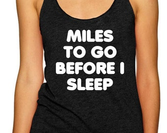Mile To Go Before I Sleep Burnout Tank Robert Frost Running GymTrail Running Ultra Running Marathon Shirt