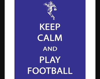Keep Calm and Play Football– Football  - Art Print - Keep Calm Art Prints - Posters