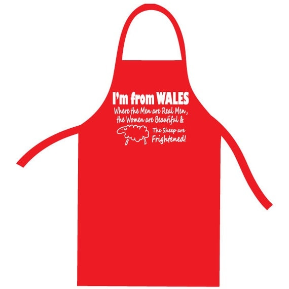 I'm from Wales Where the Men are Real Men, the Women are Beautiful and the Sheep are Frightened Apron or Bib. Cooking Gift. Chef Present.