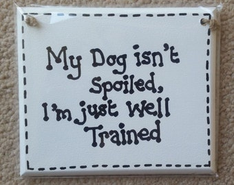 Doggy Humour Funny Plaque My Dog Isn't Spoiled...I'm Well Trained - dog owner dog lover gift