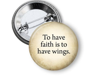 """To have Faith is to have Wings 1.25"""" or Larger Pinback Button, Flatback or Fridge Magnet, Inspirational Saying, Badge, Peter Pan Quote"""