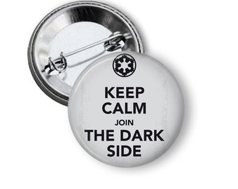 "Keep Calm and Join the Dark Side 1.25"" or Larger Pinback Button, Flatback or Fridge Magnet, Badge, Pocket Mirror, Keychain, Bottle Opener"