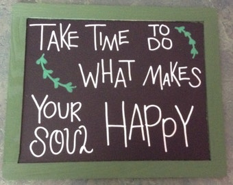 Take Time to do What Makes Your Soul Happy- Chalkboard Decor