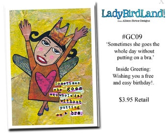 Sometimes she goes the whole day without putting on a bra. -GREETING CARD