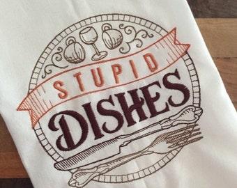 Stupid Dishes Embroidered Tea Towel Kitchen Towel