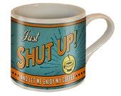 Shut Up Coffee Mug by Trixie & Milo