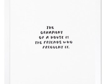 The Ornament Of A House Is The Friends Who Frequent It. Letterpress Art Print